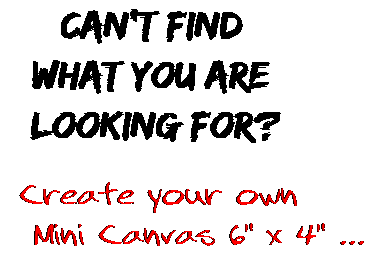 Can't find  what you are  looking for? Create your own  Mini Canvas 6