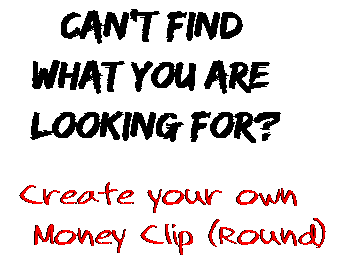 Can't find  what you are  looking for? Create your own  Money Clip (Round)
