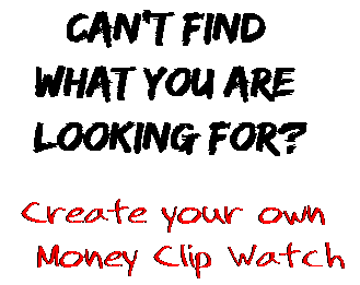 Can't find  what you are  looking for? Create your own  Money Clip Watch