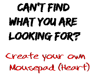 Can't find  what you are  looking for? Create your own  Mousepad (Heart)