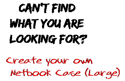 Can't find  what you are  looking for? Create your own  Netbook Case (Large)