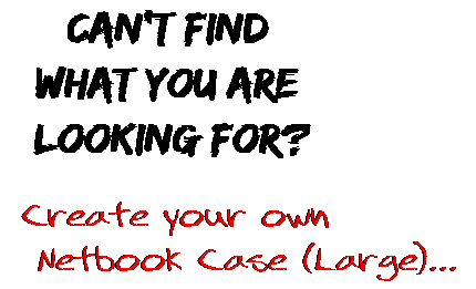 Can't find  what you are  looking for? Create your own  Netbook Case (Large)...