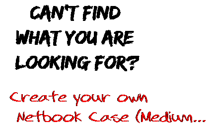 Can't find  what you are  looking for? Create your own  Netbook Case (Medium...