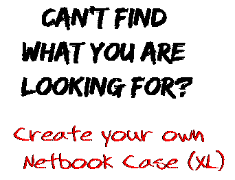 Can't find  what you are  looking for? Create your own  Netbook Case (XL)