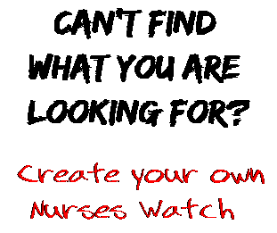 Can't find  what you are  looking for? Create your own  Nurses Watch