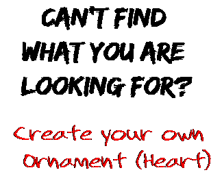 Can't find  what you are  looking for? Create your own  Ornament (Heart)