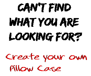 Can't find  what you are  looking for? Create your own  Pillow Case