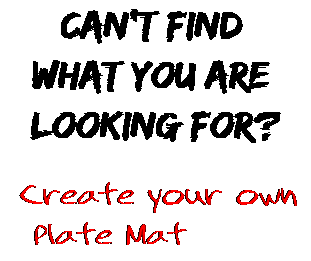 Can't find  what you are  looking for? Create your own  Plate Mat