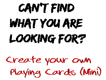 Can't find  what you are  looking for? Create your own  Playing Cards (Mini)