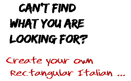 Can't find  what you are  looking for? Create your own  Rectangular Italian ...