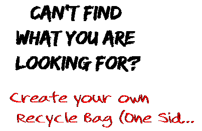 Can't find  what you are  looking for? Create your own  Recycle Bag (One Sid...