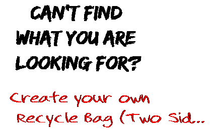 Can't find  what you are  looking for? Create your own  Recycle Bag (Two Sid...