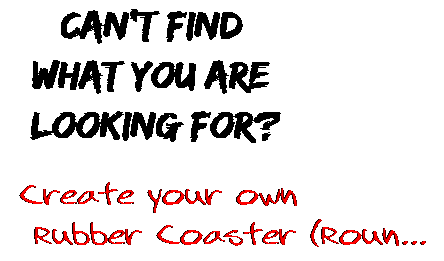 Can't find  what you are  looking for? Create your own  Rubber Coaster (Roun...