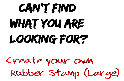 Can't find  what you are  looking for? Create your own  Rubber Stamp (Large)