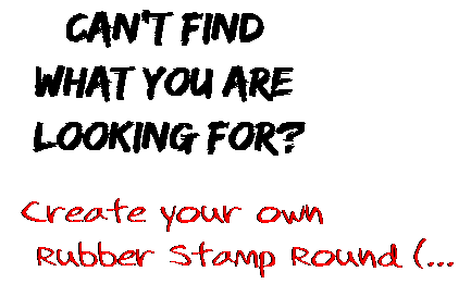 Can't find  what you are  looking for? Create your own  Rubber Stamp Round (...