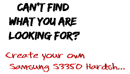 Can't find  what you are  looking for? Create your own  Samsung S3350 Hardsh...