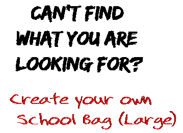 Can't find  what you are  looking for? Create your own  School Bag (Large)