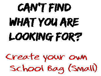Can't find  what you are  looking for? Create your own  School Bag (Small)