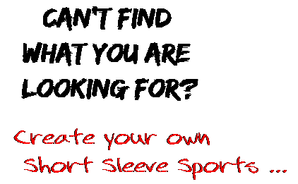 Can't find  what you are  looking for? Create your own  Short Sleeve Sports ...