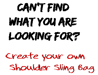 Can't find  what you are  looking for? Create your own  Shoulder Sling Bag