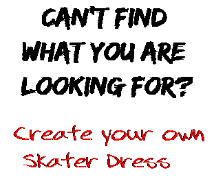 Can't find  what you are  looking for? Create your own  Skater Dress