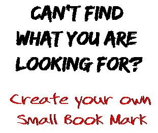 Can't find  what you are  looking for? Create your own  Small Book Mark