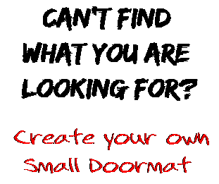 Can't find  what you are  looking for? Create your own  Small Doormat