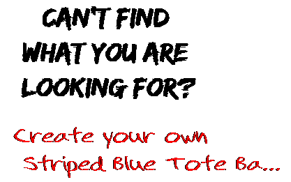 Can't find  what you are  looking for? Create your own  Striped Blue Tote Ba...