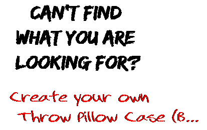 Can't find  what you are  looking for? Create your own  Throw Pillow Case (B...