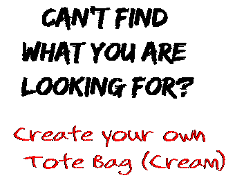 Can't find  what you are  looking for? Create your own  Tote Bag (Cream)