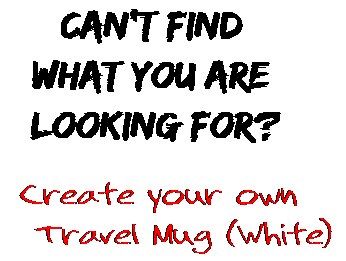 Can't find  what you are  looking for? Create your own  Travel Mug (White)