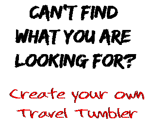 Can't find  what you are  looking for? Create your own  Travel Tumbler