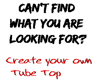 Can't find  what you are  looking for? Create your own  Tube Top