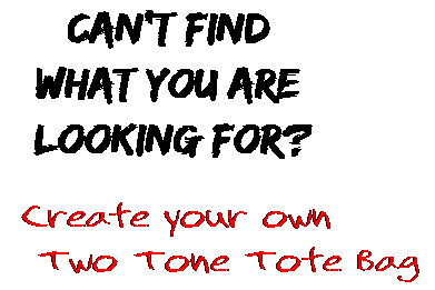 Can't find  what you are  looking for? Create your own  Two Tone Tote Bag