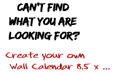 Can't find  what you are  looking for? Create your own  Wall Calendar 8.5 x ...