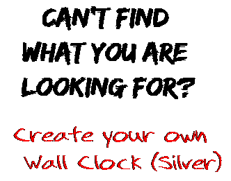 Can't find  what you are  looking for? Create your own  Wall Clock (Silver)