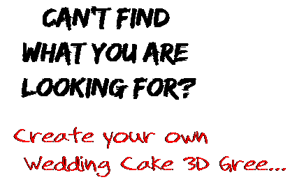 Can't find  what you are  looking for? Create your own  Wedding Cake 3D Gree...