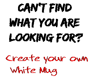 Can't find  what you are  looking for? Create your own  White Mug