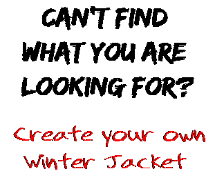 Can't find  what you are  looking for? Create your own  Winter Jacket