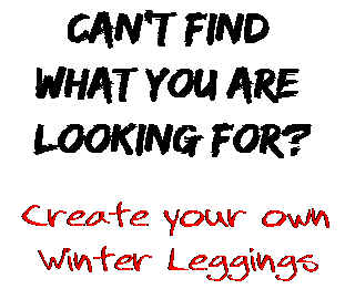Can't find  what you are  looking for? Create your own  Winter Leggings