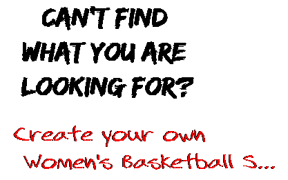 Can't find  what you are  looking for? Create your own  Women's Basketball S...