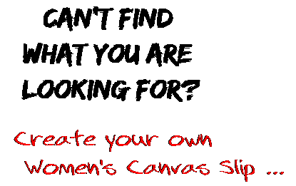 Can't find  what you are  looking for? Create your own  Women's Canvas Slip ...