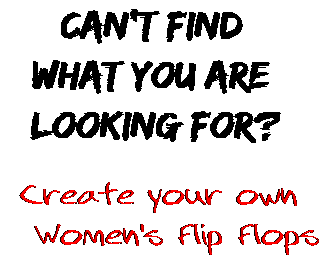 Can't find  what you are  looking for? Create your own  Women's Flip Flops