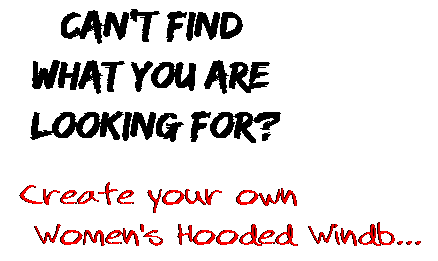 Can't find  what you are  looking for? Create your own  Women's Hooded Windb...