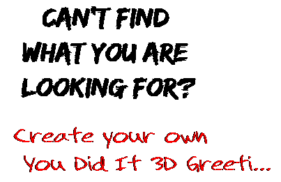 Can't find  what you are  looking for? Create your own  You Did It 3D Greeti...
