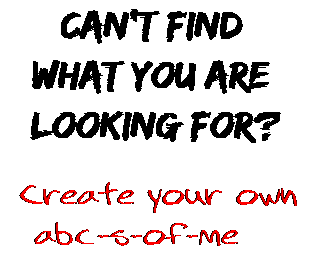 Can't find  what you are  looking for? Create your own  abc-s-of-me