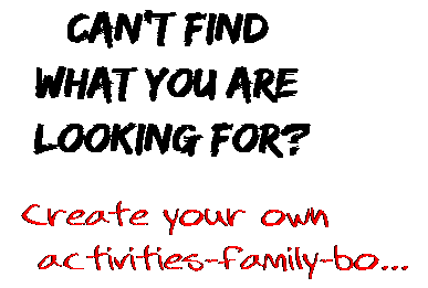 Can't find  what you are  looking for? Create your own  activities-family-bo...