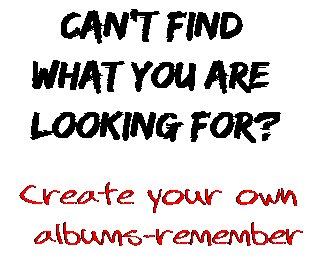Can't find  what you are  looking for? Create your own  albums-remember