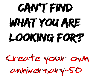 Can't find  what you are  looking for? Create your own  anniversary-50