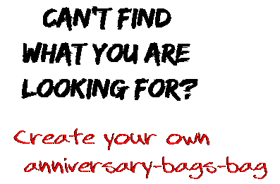 Can't find  what you are  looking for? Create your own  anniversary-bags-bag